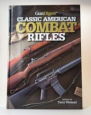 The Gun Digest Book of Classic American Combat Rifles M-14 M16 AR-15 Army Navy .