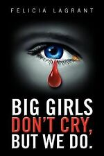 Big Girls Don't Cry, but We Do by Felicia Lagrant (2012, Paperback)