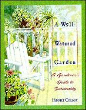 A Well-Watered Garden: A Gardener's Guide to Spirituality