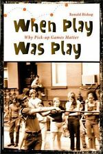 When Play Was Play: Why Pick-Up Games Matter (Excelsior Editions)