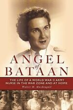 Angel of Bataan : The Life of a World War II Army Nurse in the War Zone and...