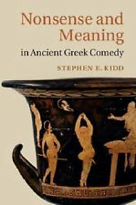 Nonsense and Meaning in Ancient Greek Comedy by Stephen E. Kidd (2014,...