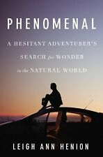 Phenomenal : A Hesitant Adventurer's Search for Wonder in the Natural World by L