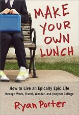 Make Your Own Lunch: How to Live an Epically Epic Life through Work, Travel, Won