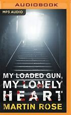 My Loaded Gun, My Lonely Heart : A Horror Novel by Martin Rose (2016, MP3 CD,...