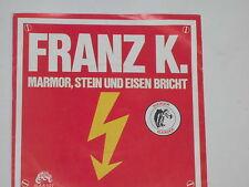 """FRANZ K. -Marmor, Stein und Eisen bricht- 7"""" 45"""