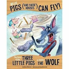 No Lie, Pigs (and Their Houses) Can Fly!: The Story of the Three Little Pigs...