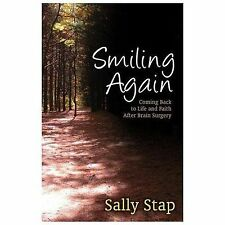 Smiling Again : Coming Back to Life and Faith after Brain Surgery by Sally...