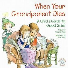 When Your Grandparent Dies: A Child's Guide to Good Grief Elf-Help Books for Ki