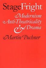 Stage Fright : Modernism, Anti-Theatricality, and Drama by Martin Puchner...
