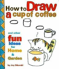 How to Draw a Cup of Coffee : Fun Ideas for Home and Garden by Joy Sikorski...