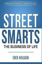 Street Smarts the Business of Life : 5 Principles That Will Change Your Life...