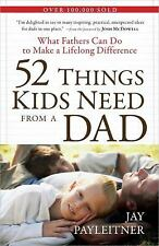 52 Things Kids Need from a Dad: What Fathers Can Do to Make a Lifelong Differenc