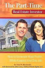 The Part-Time Real Estate Investor : How to Generate Huge Profits While...