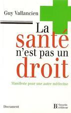 LA SANTE N'EST PAS UN DROIT : MANIFESTE POUR UNE AUTRE MEDECINE - SOINS  - 30 %