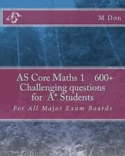 AS Core Math 1 , Exam Style 600+ Challenging Questions for a* Students : For...