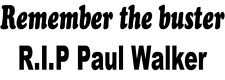 Remember the buster - RIP Paul Walker sticker decal - The Fast and The Furious