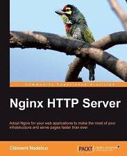 Nginx HTTP Server : Adopt Nginx for Your Web Applications to Make the Most of...