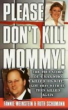 Please Don't Kill Mommy!: The True Story of a man who killed his wife, got away
