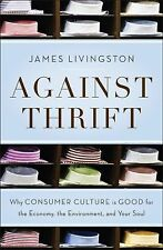 James Livingston - Against Thrift (2012) - Used - Trade Cloth (Hardcover)