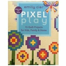 Pixel Play : 15 Quilt Projects for Kids, Family and Home by Emily Cier (2012, Pa