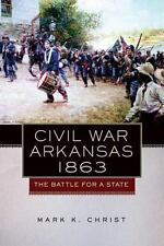 Civil War Arkansas, 1863: The Battle for a State (Campaigns and Commanders Serie