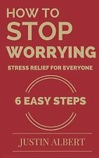 Stress Relief: How to Stop Worrying - Stress Relief for Everyone: Stress...