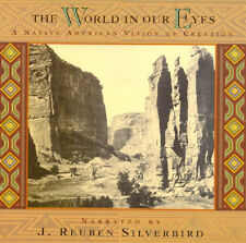 THE WORLD IN OUR EYES: A NATIVE AMERICAN VISION OF CREATION—J. REUBEN SILVERBIRD