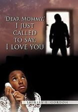 Dear Mommy, I Just Called to Say I Love You by Shirley E. Gordon (2011, Paper...