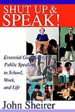 Shut up and Speak! : Essential Guidelines for Public Speaking in School,...