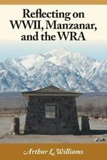 Reflecting on WWII, Manzanar, and the Wra by Williams, Arthur L.