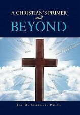 A Christian's Primer and Beyond by Jim D. Stuckey (2011, Paperback)
