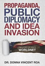 Propaganda, Public Diplomacy and Idea Invasion : The Story of USIA's Worldnet...