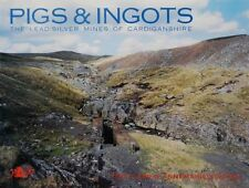 Pigs&Ingots - the Lead/Silver Mines of Cardiganshire, author signed, collectible