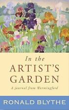 In the Artist's Garden : A Wormingford Journal by Ronald Blythe (2015,...