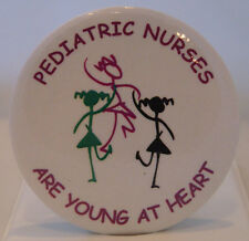 PEDIATRIC NURSES BUTTON - NEW, FUN, UNIQUE, THOUGHTFUL NURSE AND MEDICAL GIFTS