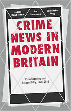 Crime News in Modern Britain: Press Reporting and Responsibility, 1820-2010, Peg