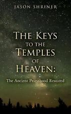 The Keys to the Temples of Heaven : The Ancient Priesthood Restored by Jason...