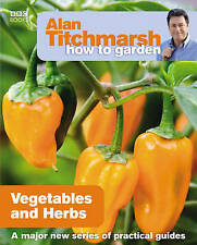 Alan Titchmarsh How to Garden: Vegetables and Herbs by Alan Titchmarsh...