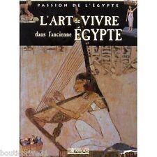 Beau livre neuf sous blister -  L'art De Vivre Dans L'ancienne Égypte