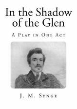 In the Shadow of the Glen : A Play in One Act by J. Synge (2013, Paperback)