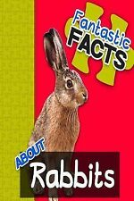 Fantastic Facts about Rabbits : Illustrated Fun Learning for Kids by Miles...