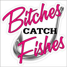 Bitches Catch Fishes Funny Fishing Decal Boat Car Truck Girl Fishing Sticker