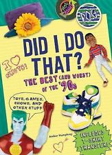 Did I Do That?: The Best (and Worst) of the '90s - Toys, Games, Shows, and Other