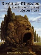 River of Mirrors: The Fantastic Art of Judson Huss by Huss