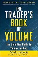 The Trader's Book of Volume : The Definitive Guide to Volume Trading by Mark...