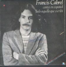 FRANCIS CABREL 45 Espagne 1980 Todo aquello que escrbí ( En Espagnol )