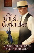 The Men of Lancaster County Ser.: The Amish Clockmaker by Susan Meissner and...