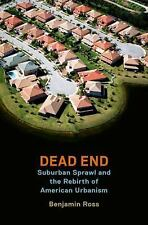 Dead End: Suburban Sprawl and the Rebirth of American Urbanism, Ross, Benjamin,