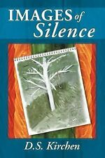 Images of Silence by D. S. Kirchen (2004, Paperback)